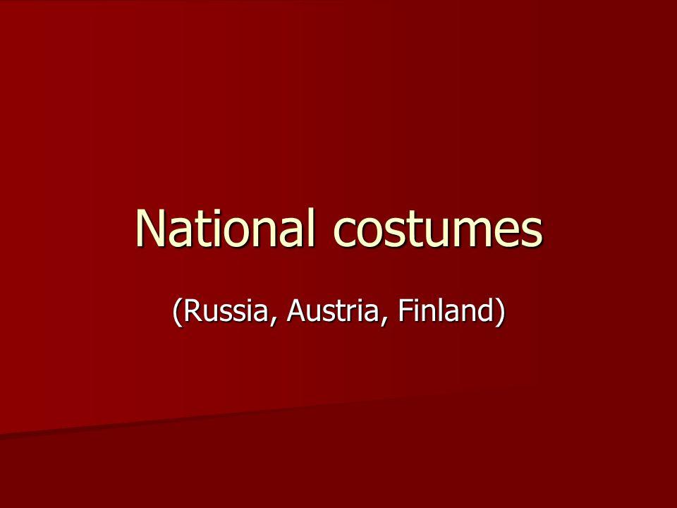 National costumes (Russia, Austria, Finland)