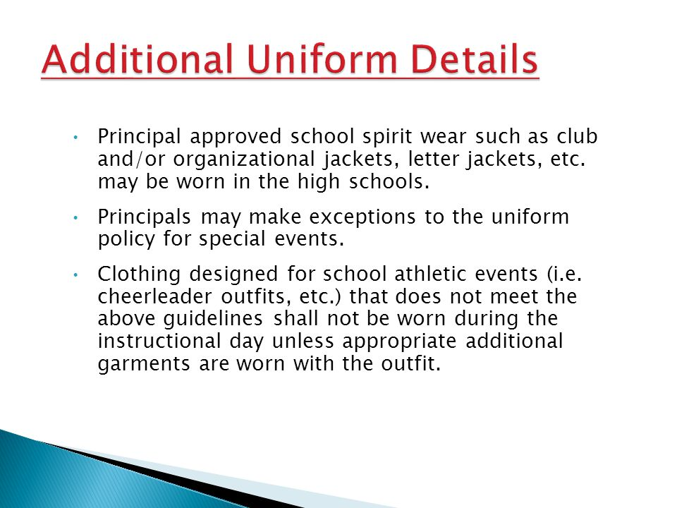 Principal approved school spirit wear such as club and/or organizational jackets, letter jackets, etc. may be worn in the high schools. Principals may