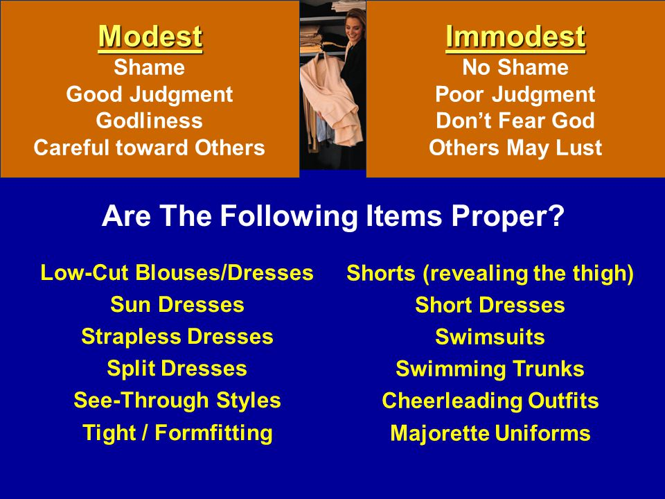 Modest Shame Good Judgment Godliness Careful toward OthersImmodest No Shame Poor Judgment Dont Fear God Others May Lust Shorts (revealing the thigh) S