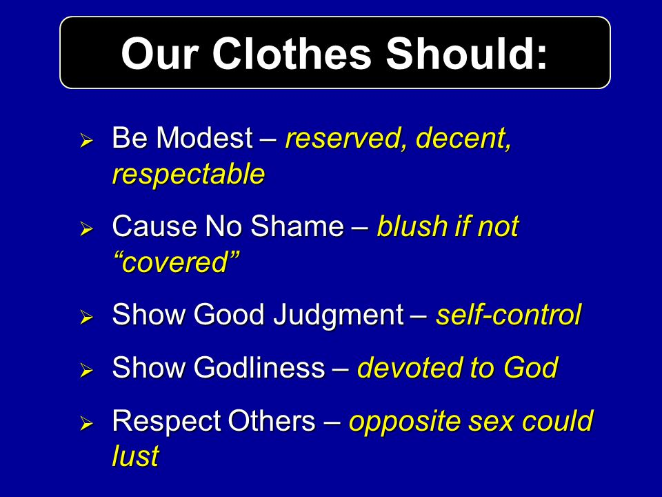 Be Modest – reserved, decent, respectable Be Modest – reserved, decent, respectable Cause No Shame – blush if not covered Cause No Shame – blush if no