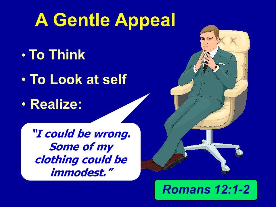 Applies to Men as well as Women Gen. 3:21 Applies when: Stand Sit Bend Lean Modesty