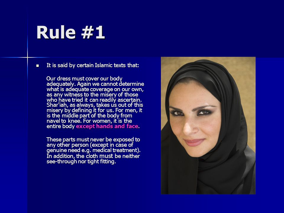 Rule #1 It is said by certain Islamic texts that: It is said by certain Islamic texts that: Our dress must cover our body adequately.