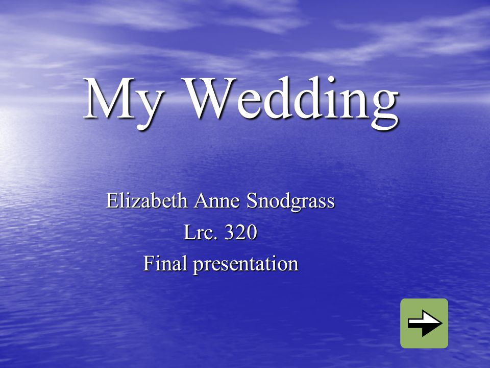 My Wedding Elizabeth Anne Snodgrass Lrc. 320 Final presentation