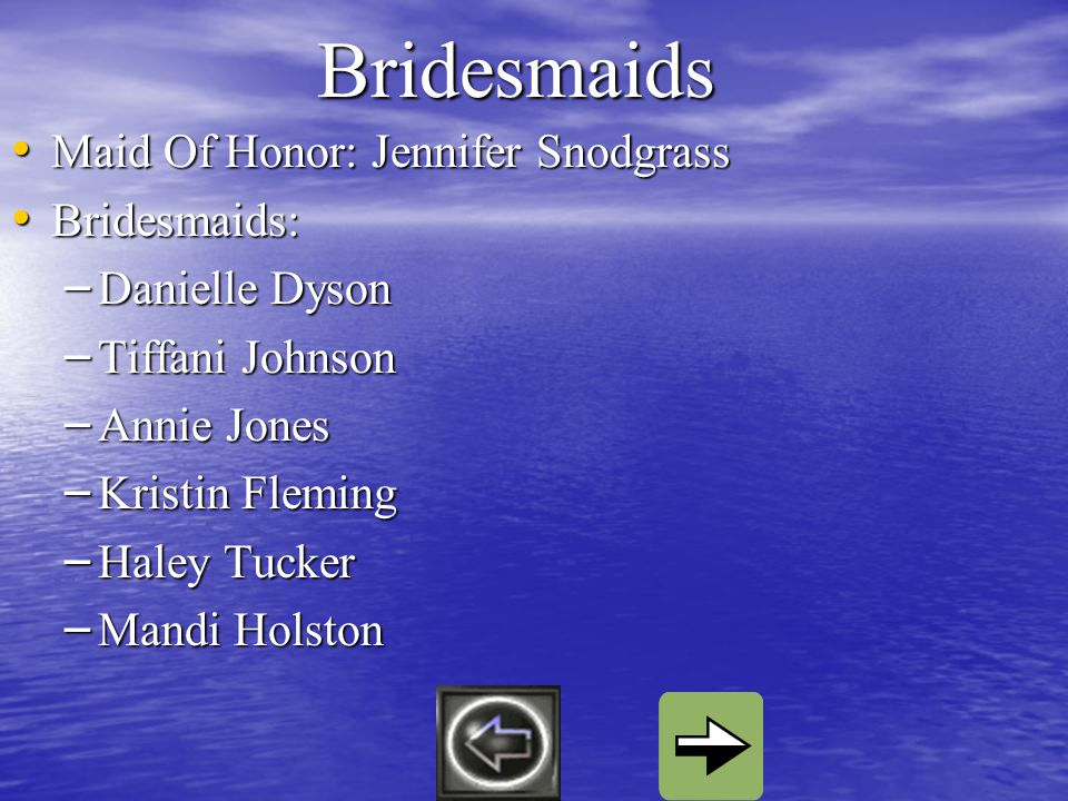 Bridesmaids Maid Of Honor: Jennifer Snodgrass Maid Of Honor: Jennifer Snodgrass Bridesmaids: Bridesmaids: – Danielle Dyson – Tiffani Johnson – Annie Jones – Kristin Fleming – Haley Tucker – Mandi Holston