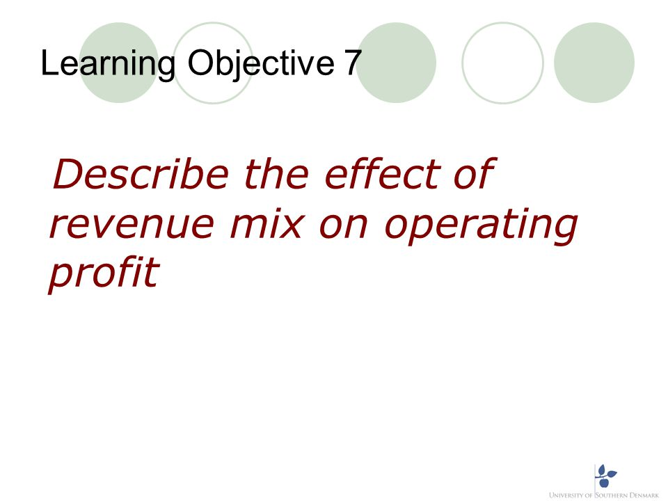 Learning Objective 7 Describe the effect of revenue mix on operating profit