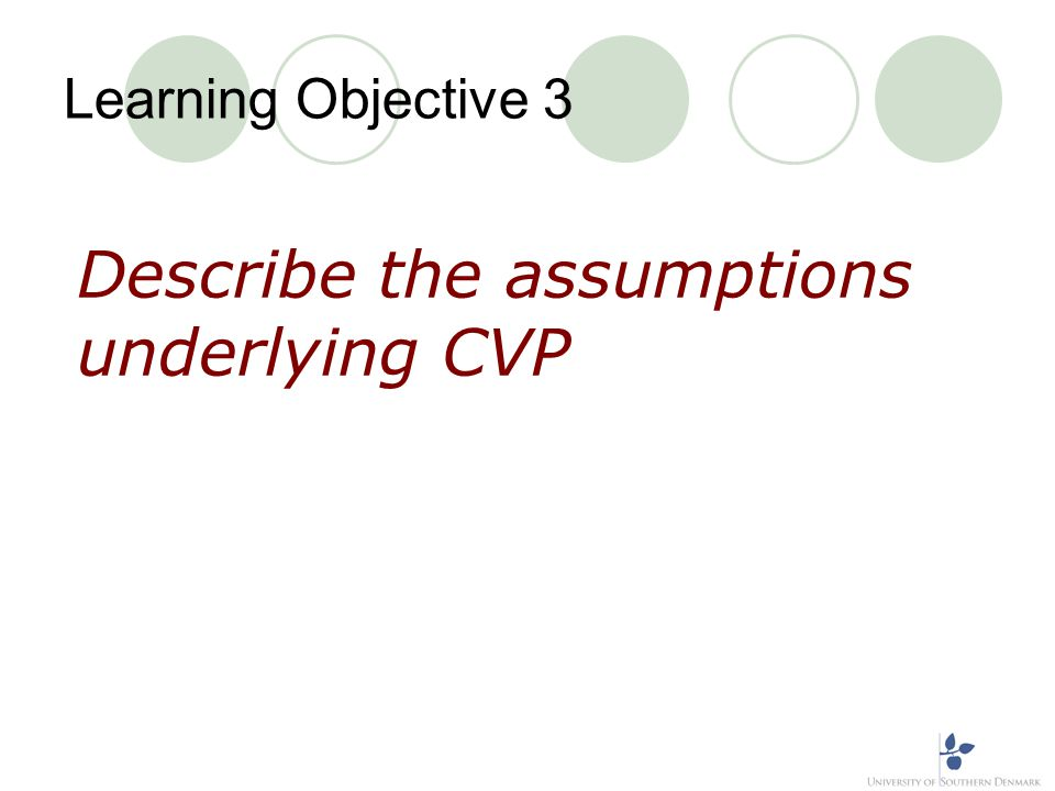 Learning Objective 3 Describe the assumptions underlying CVP
