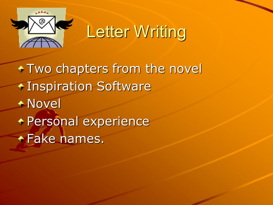 Letter Writing Two chapters from the novel Inspiration Software Novel Personal experience Fake names.