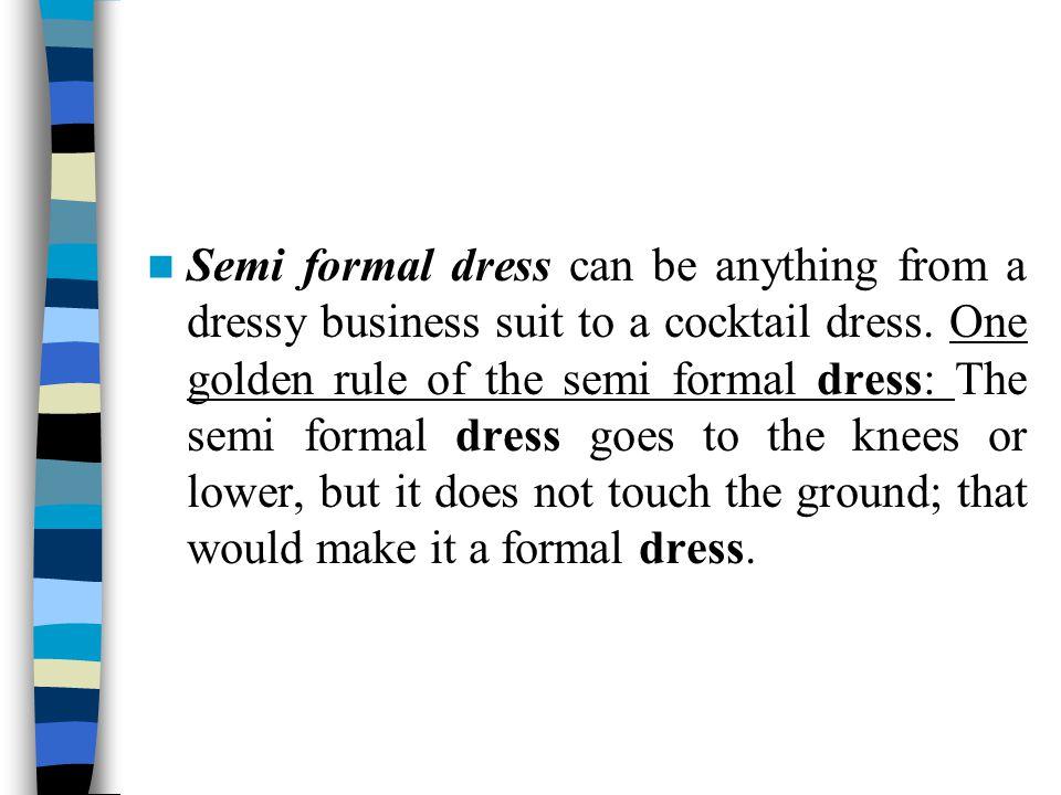For women, semi formal dress is... Usually dressy.