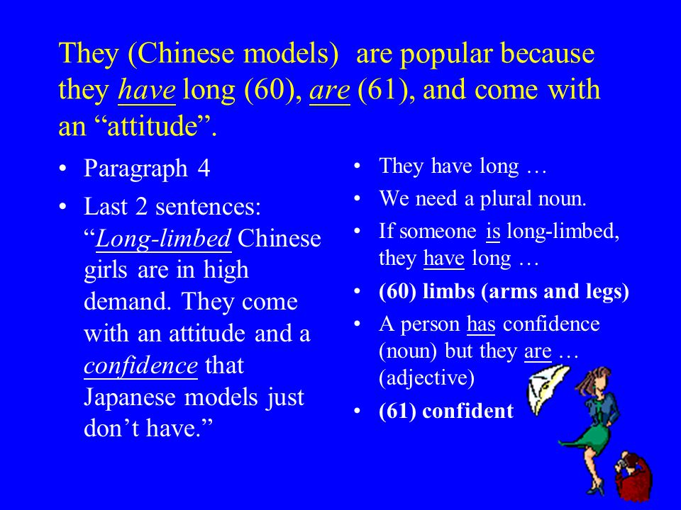 They (Chinese models) are popular because they have long (60), are (61), and come with an attitude.