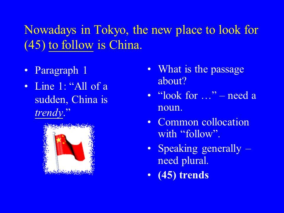 Nowadays in Tokyo, the new place to look for (45) to follow is China.