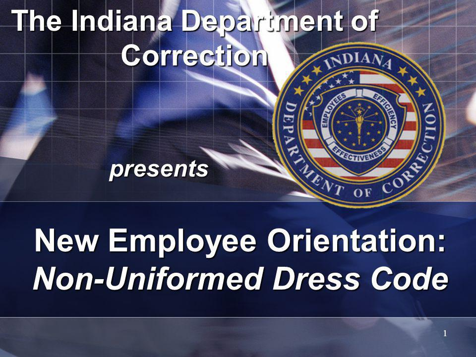 1 The Indiana Department of Correction presents New Employee Orientation: Non-Uniformed Dress Code
