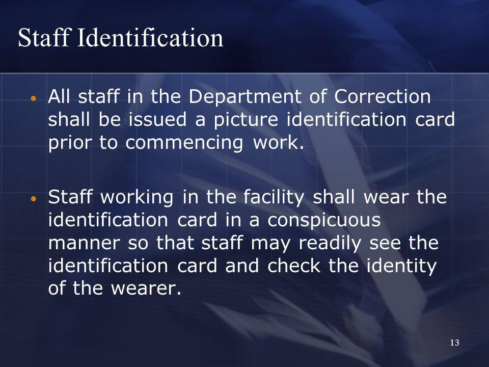 13 Staff Identification All staff in the Department of Correction shall be issued a picture identification card prior to commencing work.