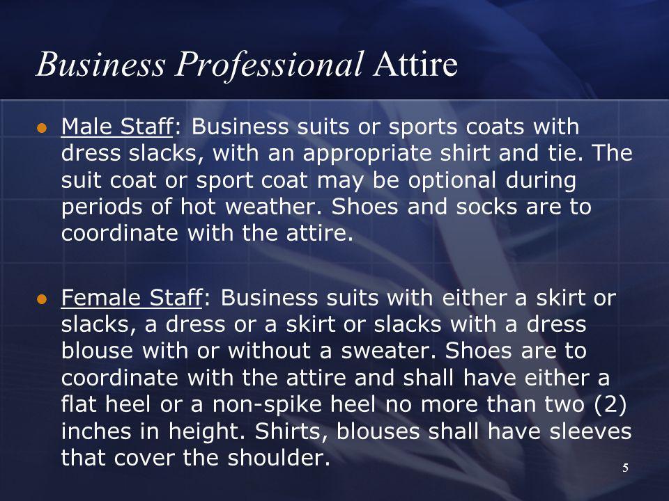 6 Business Casual Attire Male Staff: Dress slacks, khaki style slacks, polo-style shirts or button down shirts.