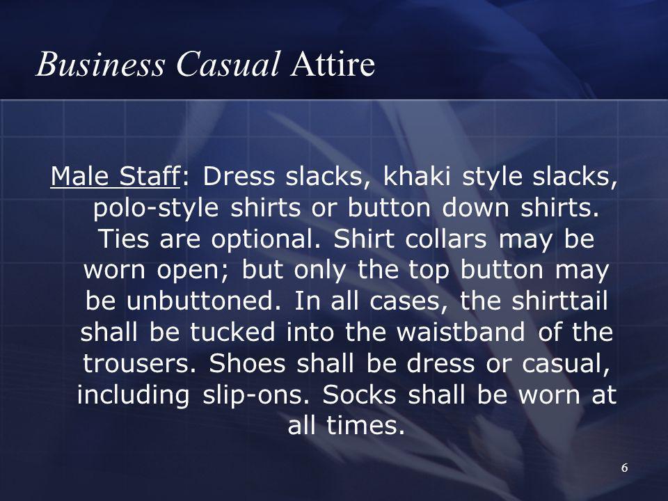 7 Business Casual Attire Female Staff: Dress slacks, khaki-style slacks or skirt, blouse or skirt, blouse or sweater, dress, polo-style shirt.