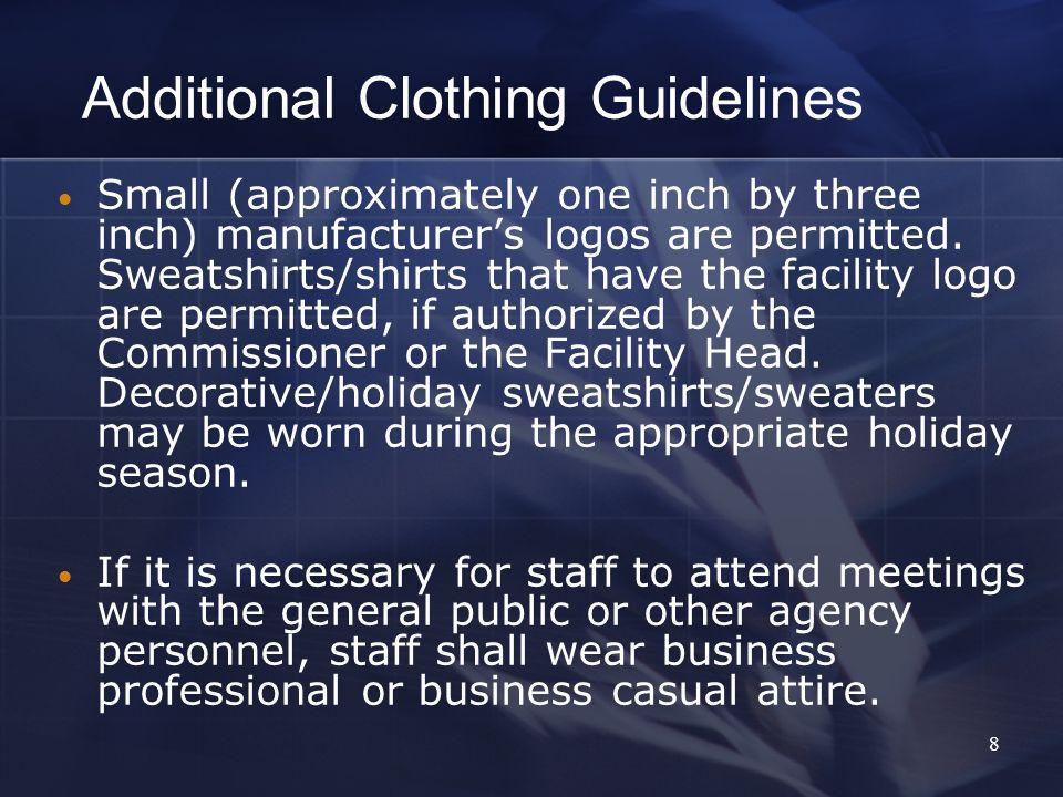 8 Additional Clothing Guidelines Small (approximately one inch by three inch) manufacturers logos are permitted.