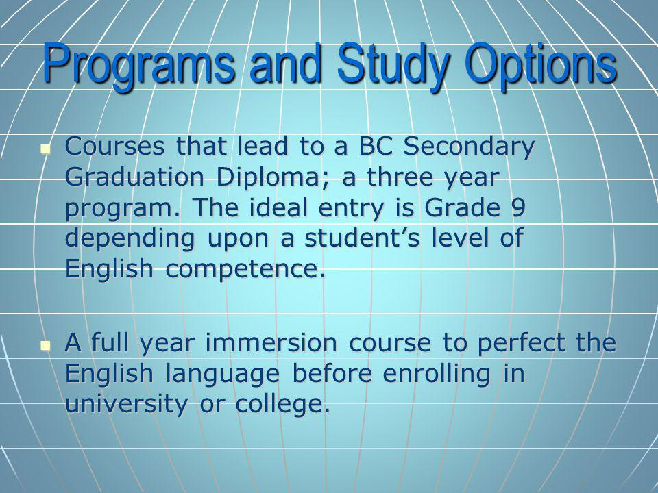 Programs and Study Options Courses that lead to a BC Secondary Graduation Diploma; a three year program.