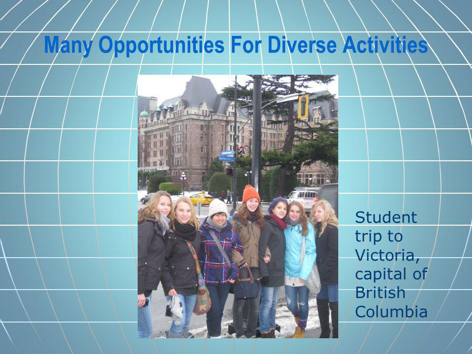 Many Opportunities For Diverse Activities Student trip to Victoria, capital of British Columbia