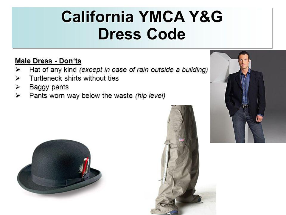 California YMCA Y&G Dress Code Male Dress - Donts Hat of any kind (except in case of rain outside a building) Hat of any kind (except in case of rain