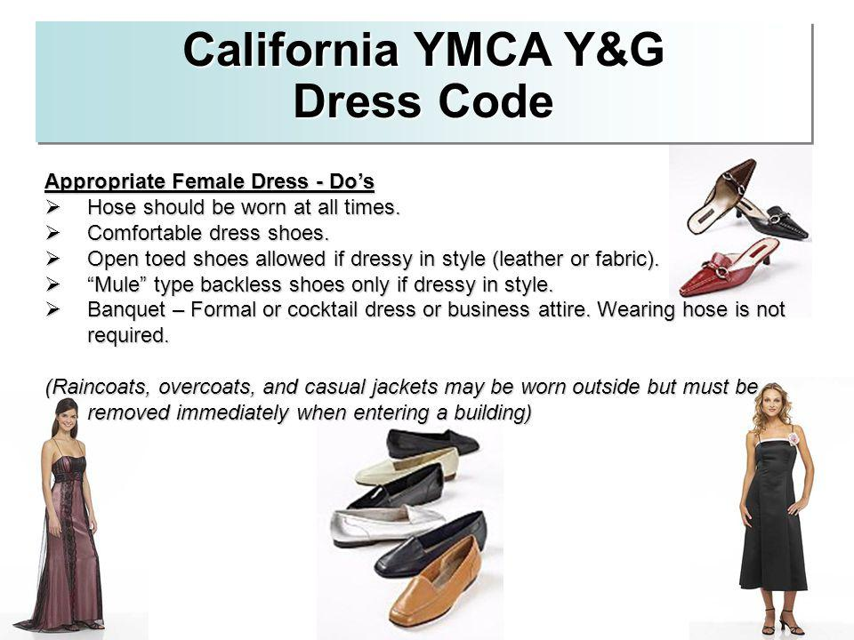 California YMCA Y&G Dress Code Appropriate Female Dress - Dos Hose should be worn at all times. Hose should be worn at all times. Comfortable dress sh