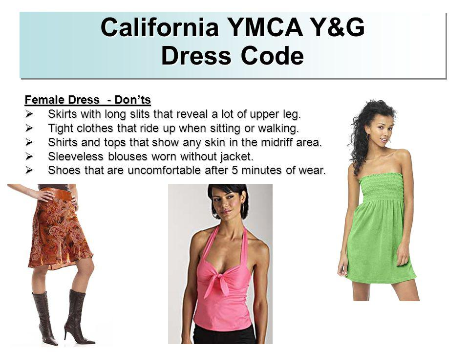 California YMCA Y&G Dress Code Female Dress - Donts Skirts with long slits that reveal a lot of upper leg. Skirts with long slits that reveal a lot of