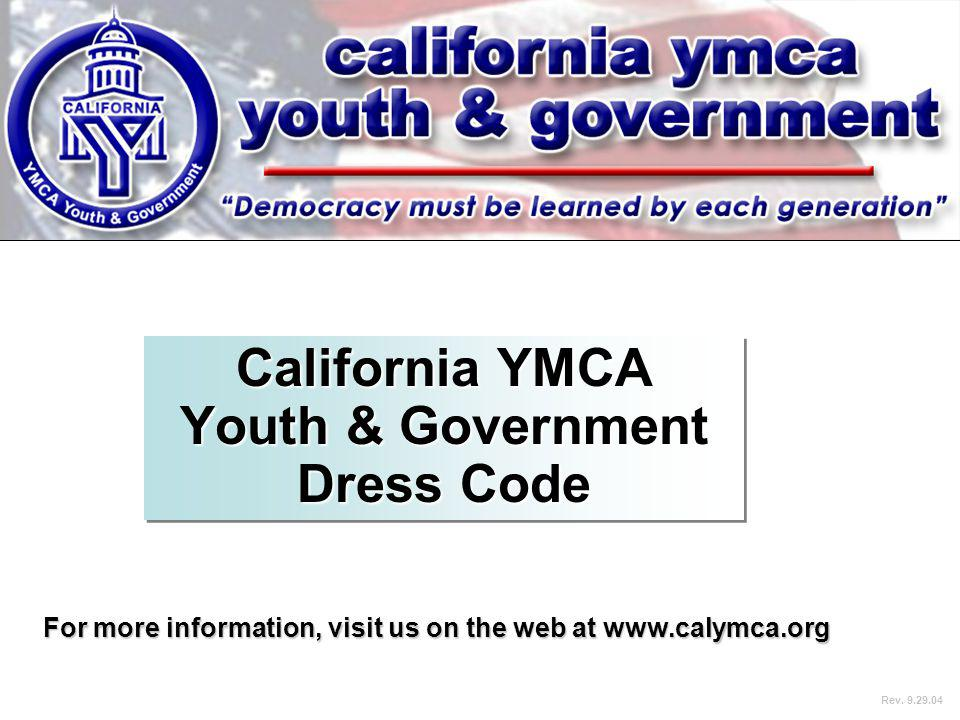 California YMCA Youth & Government Dress Code For more information, visit us on the web at www.calymca.org Rev. 9.29.04