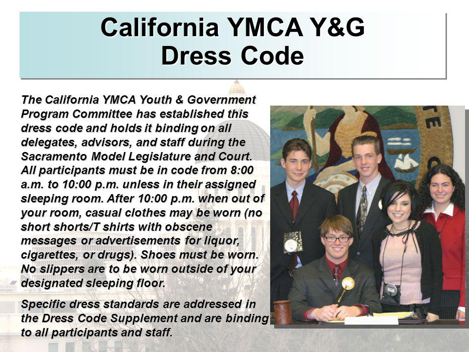 California YMCA Y&G Dress Code The California YMCA Youth & Government Program Committee has established this dress code and holds it binding on all de