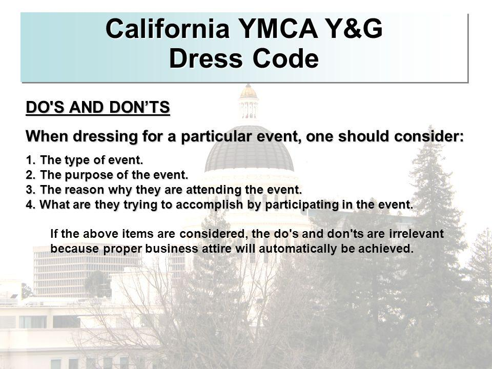 California YMCA Y&G Dress Code DO'S AND DONTS When dressing for a particular event, one should consider: 1. The type of event. 2. The purpose of the e
