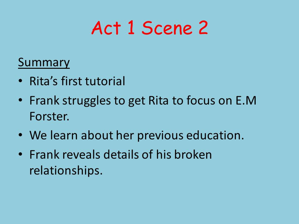 Act 1 Scene 4 There is a stark contrast to Ritas earlier entrances.