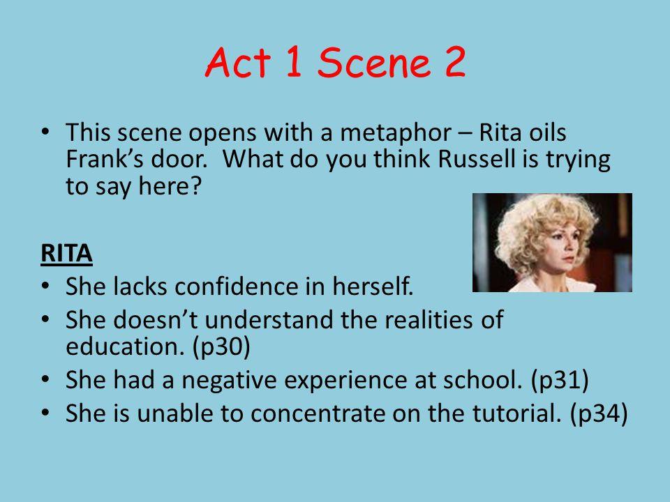 Act 1 Scene 2 Rita lacks confidence in her new environment.