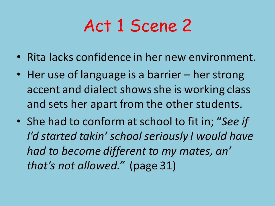 Act 1 Scene 2 Rita lacks confidence in her new environment.