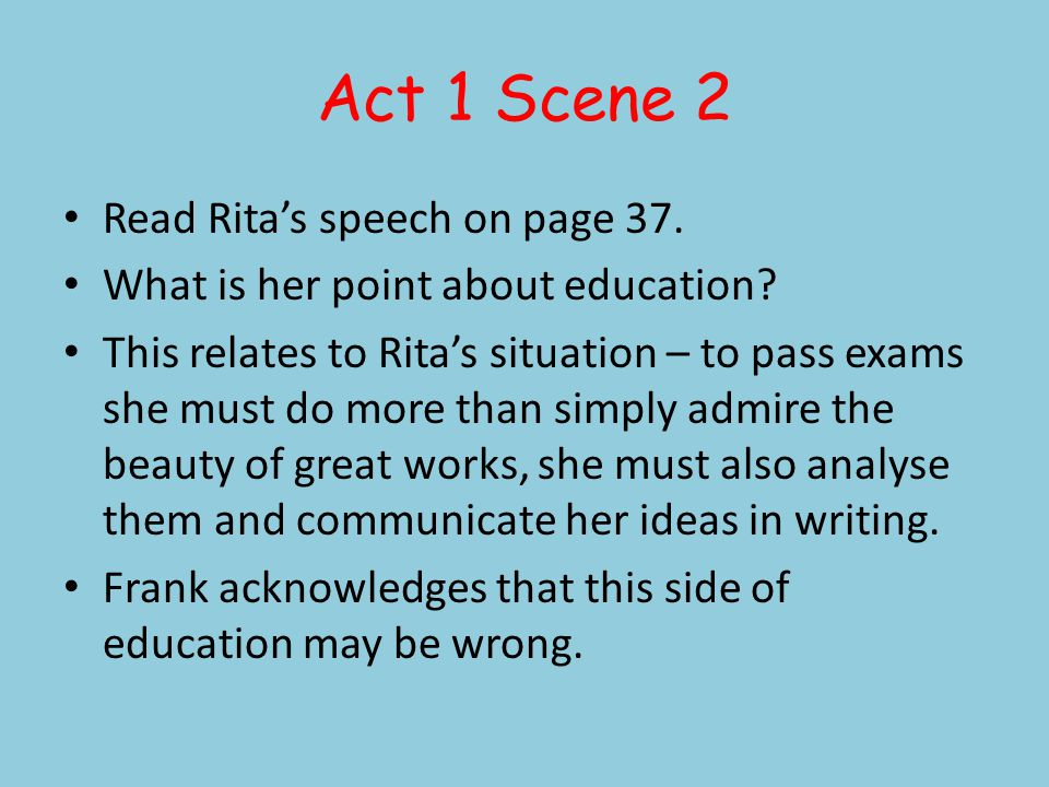 Act 1 Scene 2 Read Ritas speech on page 37. What is her point about education.