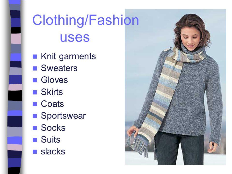 Knit garments Sweaters Gloves Skirts Coats Sportswear Socks Suits slacks Clothing/Fashion uses