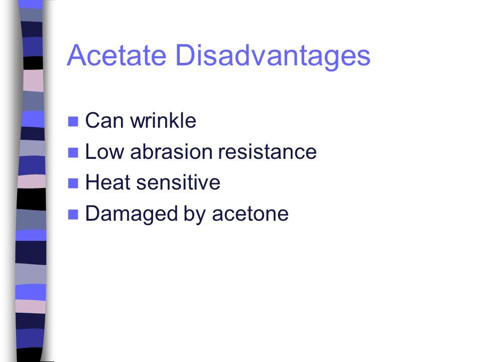 Acetate Disadvantages Can wrinkle Low abrasion resistance Heat sensitive Damaged by acetone