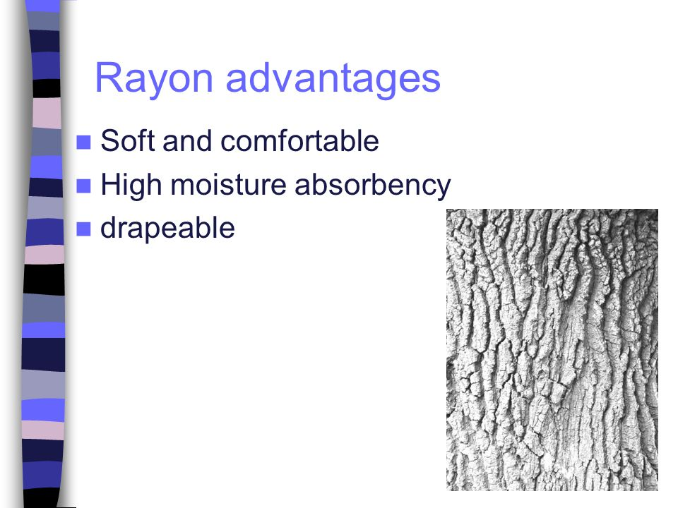 Rayon advantages Soft and comfortable High moisture absorbency drapeable