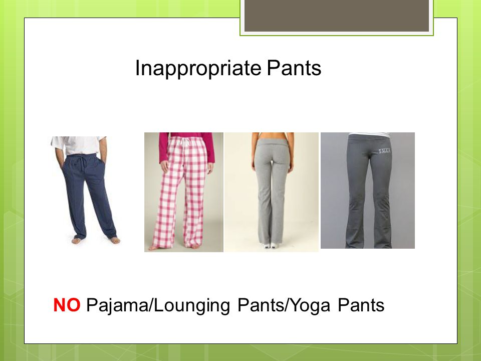 NO Pajama/Lounging Pants/Yoga Pants Inappropriate Pants