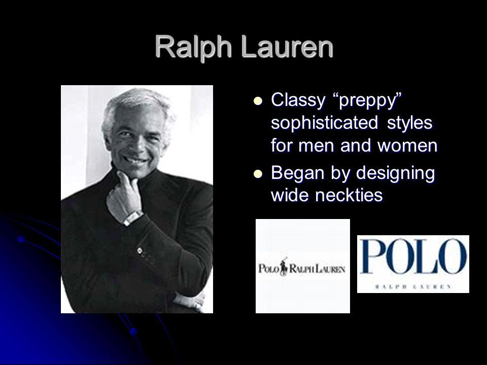 Ralph Lauren Classy preppy sophisticated styles for men and women Classy preppy sophisticated styles for men and women Began by designing wide neckties Began by designing wide neckties
