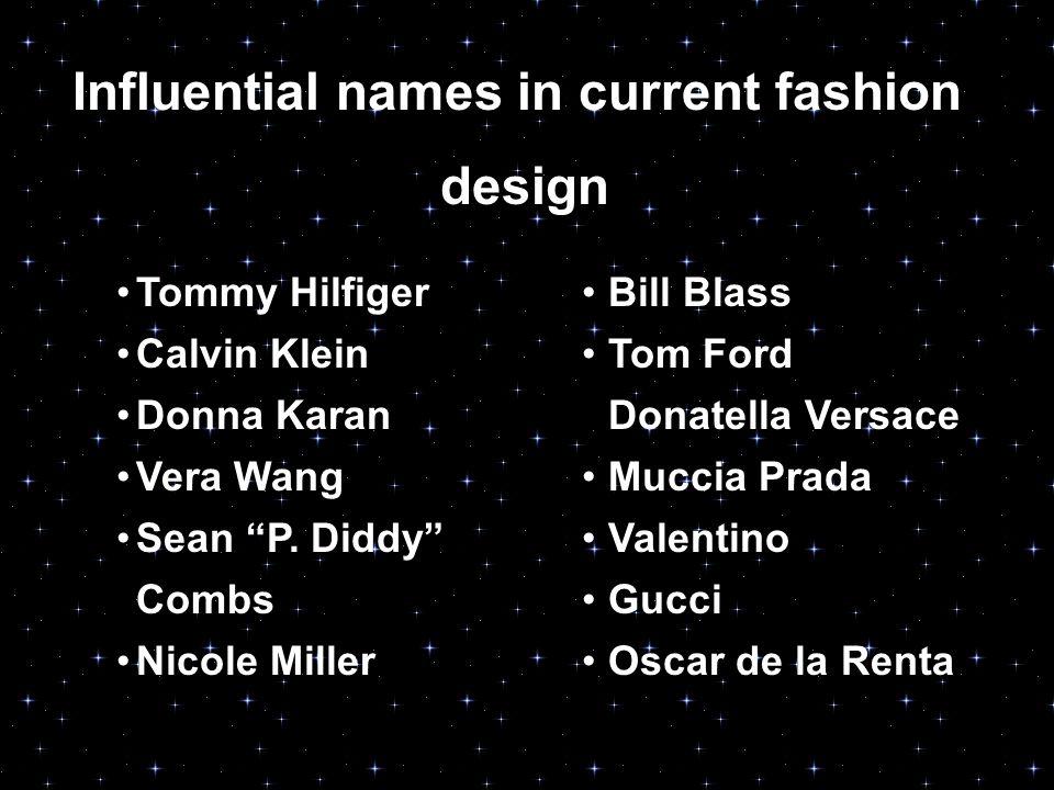 Influential names in current fashion design Tommy Hilfiger Calvin Klein Donna Karan Vera Wang Sean P.