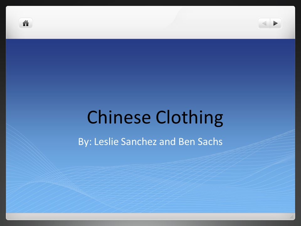 Chinese Clothing By: Leslie Sanchez and Ben Sachs