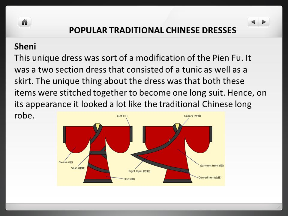 POPULAR TRADITIONAL CHINESE DRESSES Sheni This unique dress was sort of a modification of the Pien Fu. It was a two section dress that consisted of a