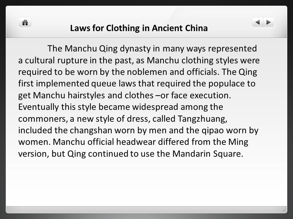 Laws for Clothing in Ancient China The Manchu Qing dynasty in many ways represented a cultural rupture in the past, as Manchu clothing styles were req