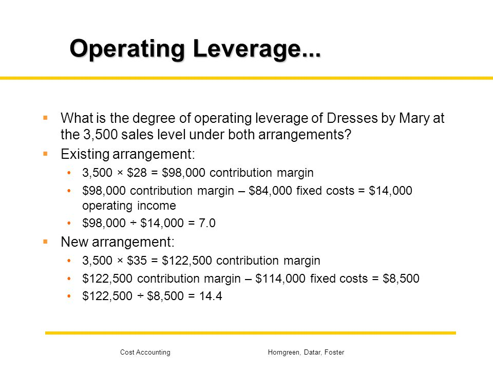 Cost Accounting Horngreen, Datar, Foster What is the degree of operating leverage of Dresses by Mary at the 3,500 sales level under both arrangements?