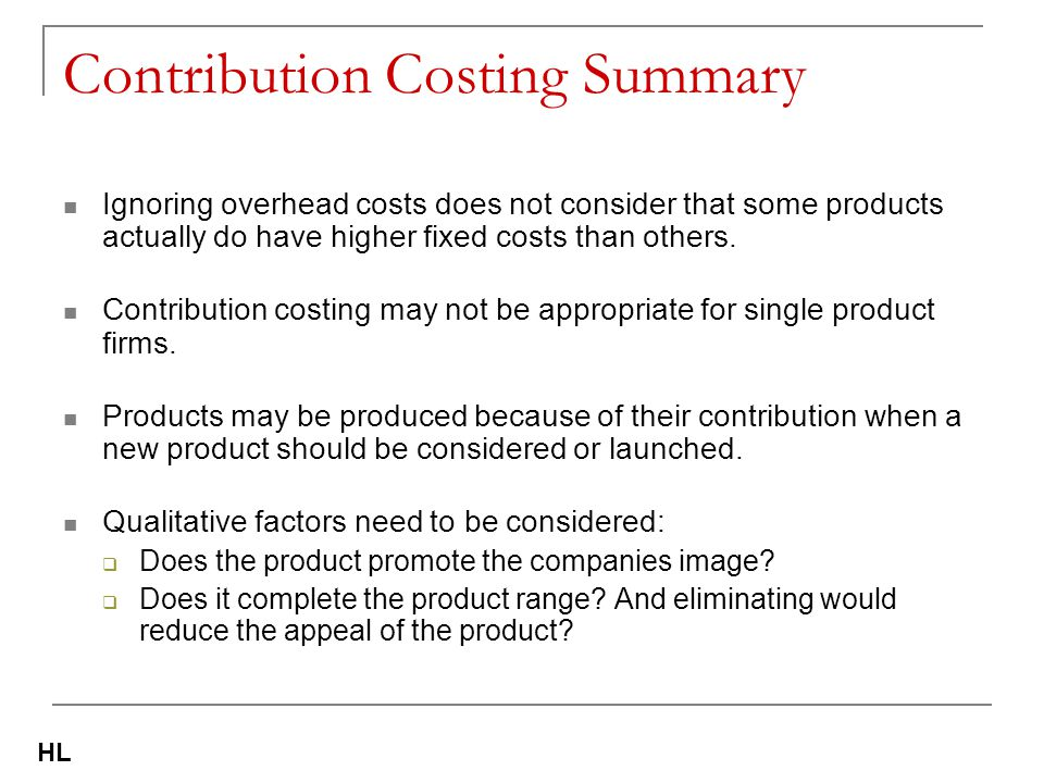 Contribution Costing Summary Ignoring overhead costs does not consider that some products actually do have higher fixed costs than others. Contributio