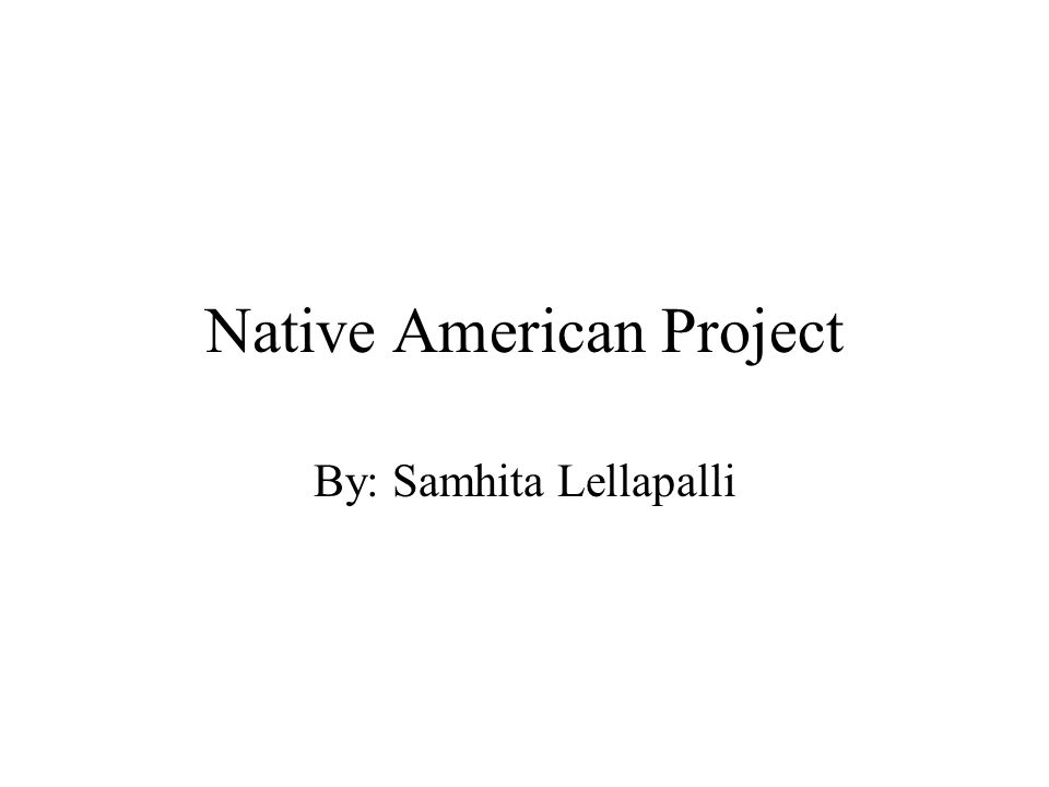 Native American Project By: Samhita Lellapalli