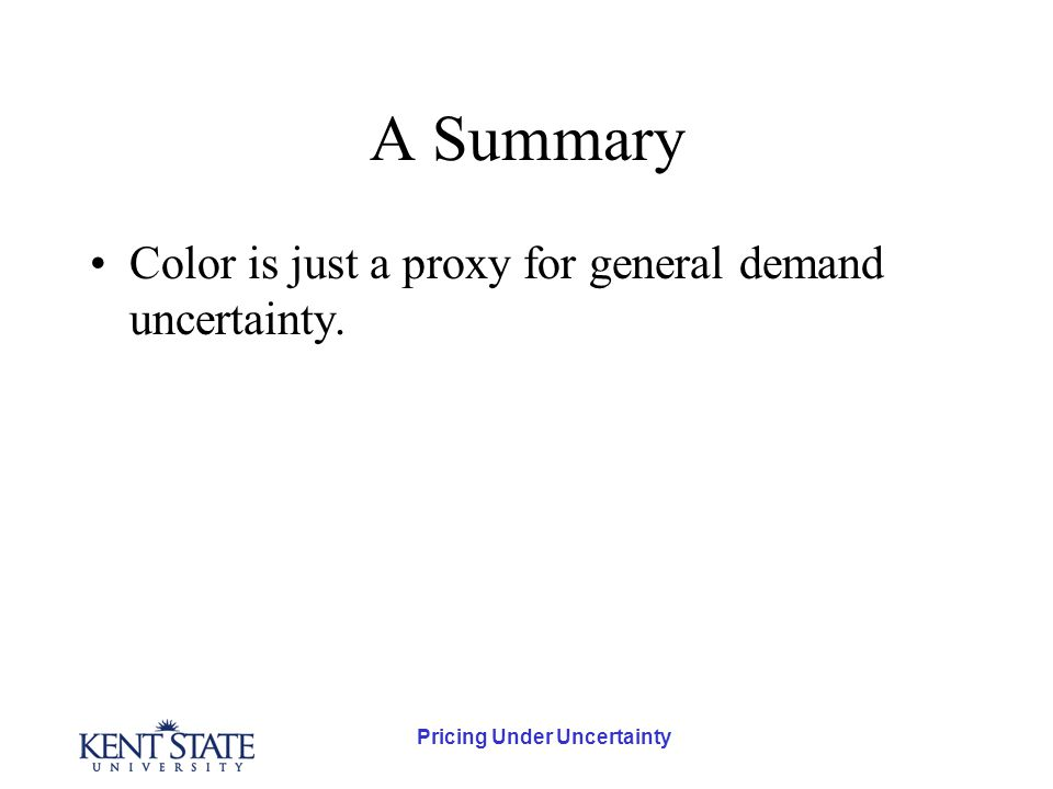 Pricing Under Uncertainty A Summary Color is just a proxy for general demand uncertainty.