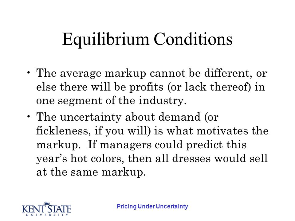 Pricing Under Uncertainty Equilibrium Conditions The average markup cannot be different, or else there will be profits (or lack thereof) in one segment of the industry.