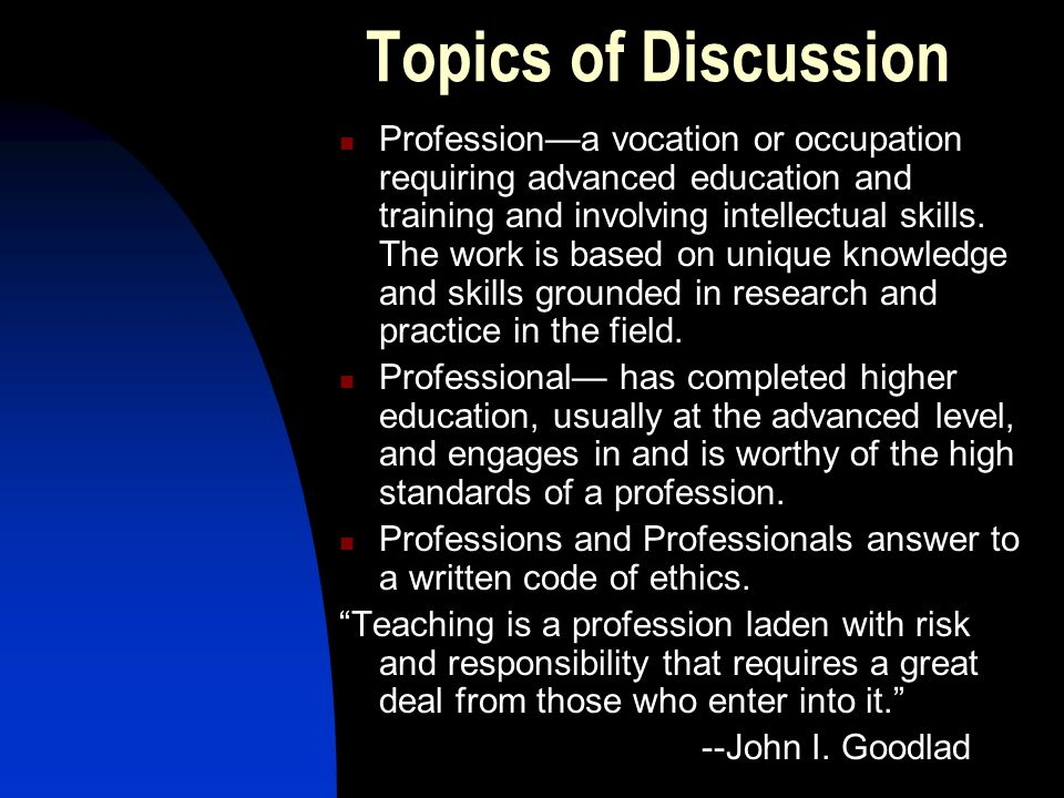Topics of Discussion Professiona vocation or occupation requiring advanced education and training and involving intellectual skills.