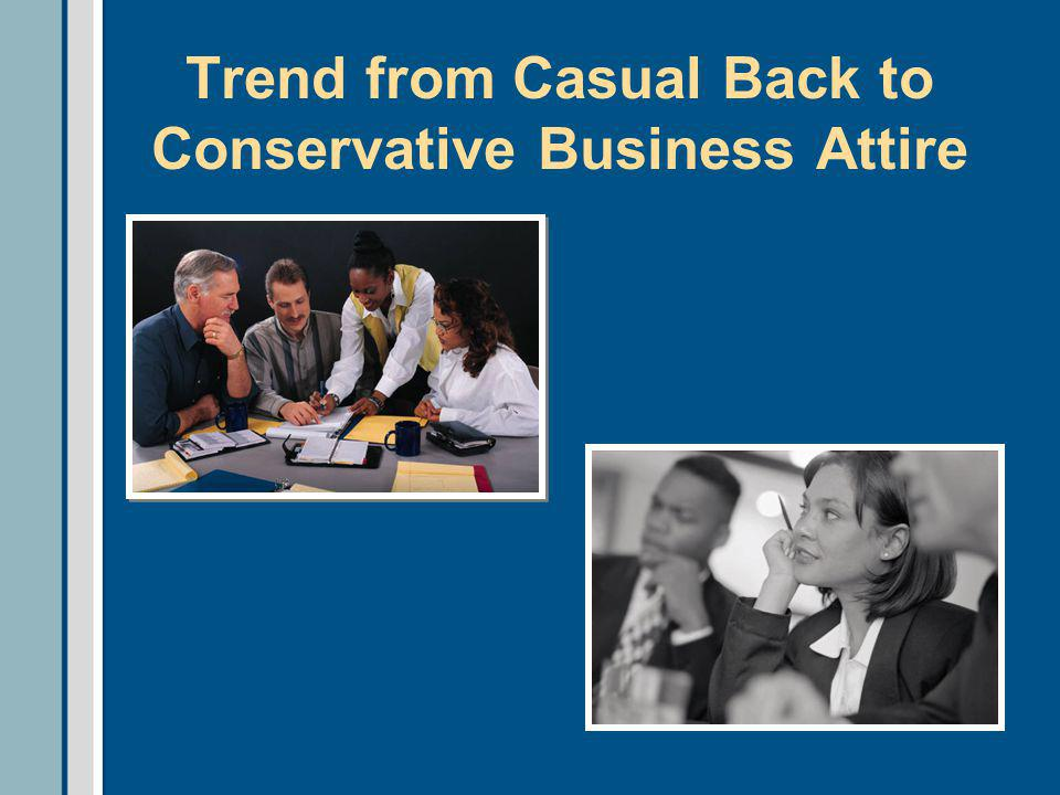 Rapid Growth of Business Casual Dress During 1990s Companies with dress-down days 19921999 24% 95% Extent casual dress allowed 72% One day 40% Every day