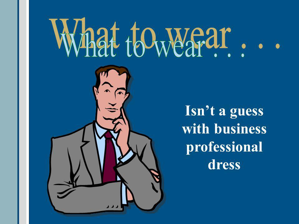 Isnt a guess with business professional dress