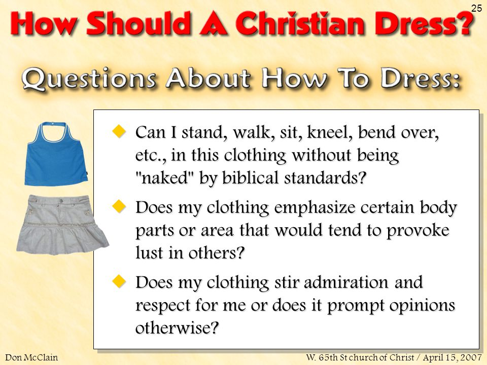 Don McClainW. 65th St church of Christ / April 15, 2007 25 Can I stand, walk, sit, kneel, bend over, etc., in this clothing without being