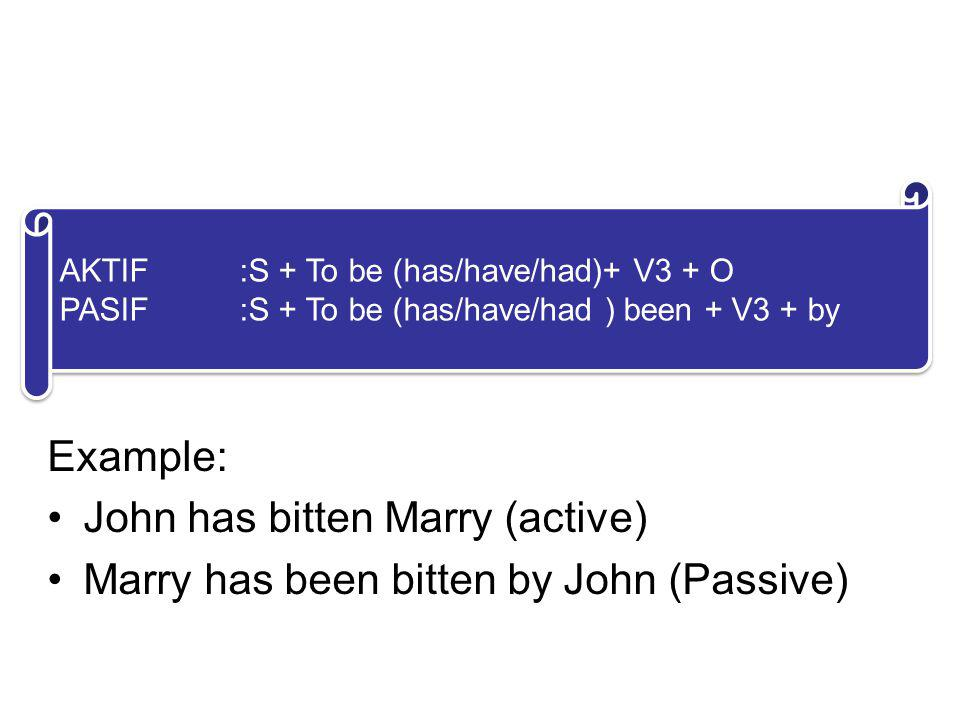 4. PERFECT FORM Example: John has bitten Marry (active) Marry has been bitten by John (Passive) AKTIF:S + To be (has/have/had)+ V3 + O PASIF:S + To be